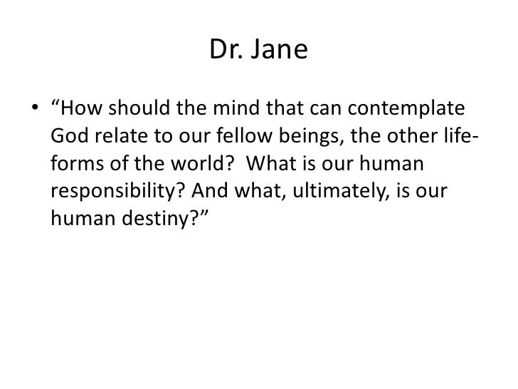 """Dr. Jane• """"How should the mind that can contemplate  God relate to our fellow beings, the other life-  forms of the world?..."""