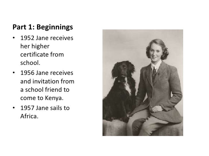 Part 1: Beginnings• 1952 Jane receives  her higher  certificate from  school.• 1956 Jane receives  and invitation from  a ...