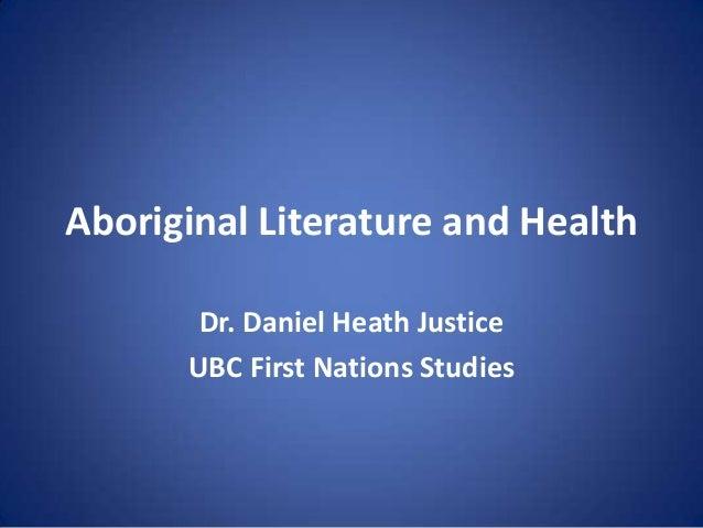 Aboriginal Literature and Health       Dr. Daniel Heath Justice      UBC First Nations Studies