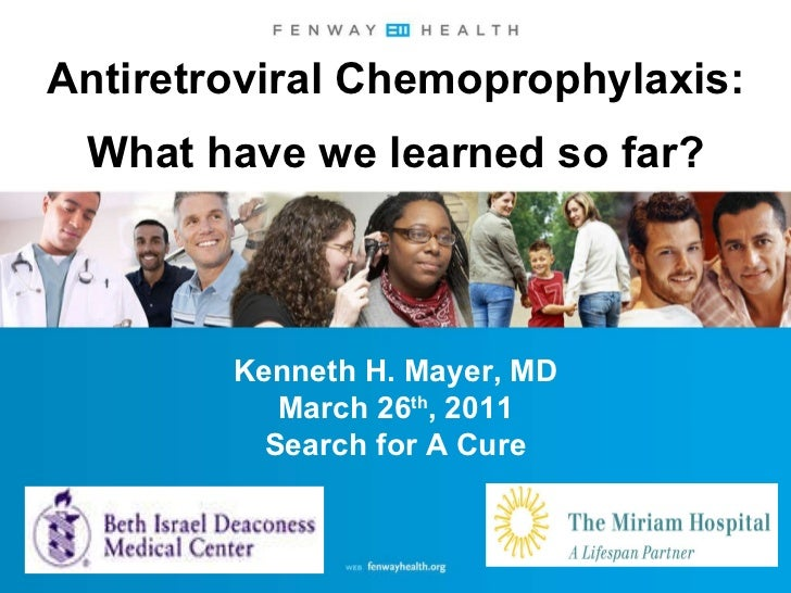 Antiretroviral Chemoprophylaxis: What have we learned so far? Kenneth H. Mayer, MD March 26 th , 2011 Search for A Cure