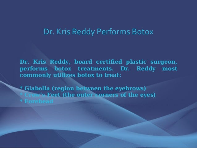 Dr. Kris Reddy Performs Botox Dr. Kris Reddy, board certified plastic surgeon, performs botox treatments. Dr. Reddy most c...