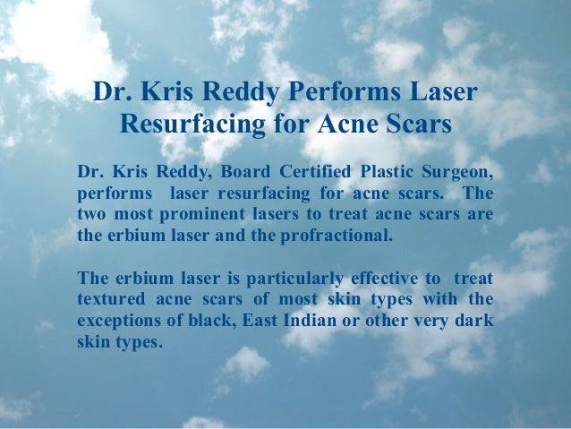 Dr. Kris Reddy Performs Laser Resurfacing for Acne Scars Dr. Kris Reddy, Board Certified Plastic Surgeon, performs laser r...
