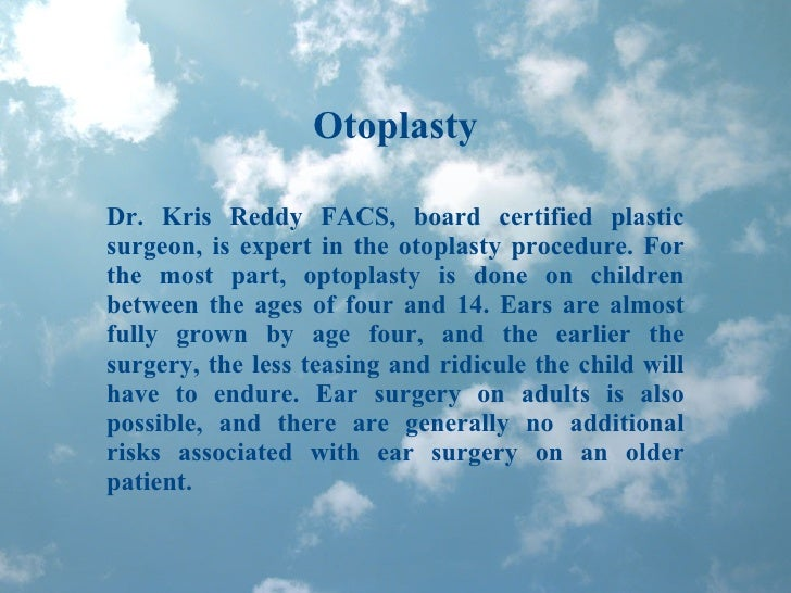 Otoplasty Dr. Kris Reddy FACS, board certified plastic surgeon, is expert in the otoplasty procedure. For the most part, o...