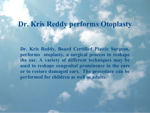 Dr. Kris Reddy performs Otoplasty Dr. Kris Reddy, Board Certified Plastic Surgeon, performs otoplasty, a surgical process ...