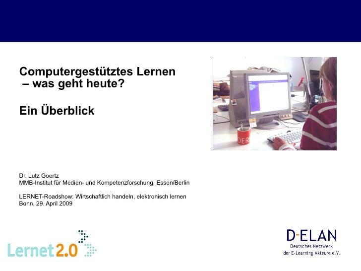Computergestütztes Lernen  – was geht heute?  Ein Überblick   Dr. Lutz Goertz MMB-Institut für Medien- und Kompetenzforsch...