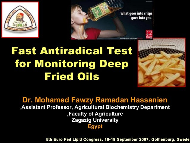 Fast Antiradical Test for Monitoring Deep      Fried Oils Dr. Mohamed Fawzy Ramadan Hassanien ,Assistant Professor, Agricu...