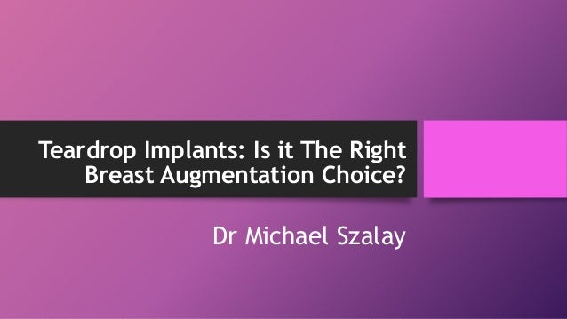 Teardrop Implants: Is it The Right Breast Augmentation Choice? Dr Michael Szalay