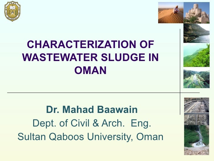 CHARACTERIZATION OF WASTEWATER SLUDGE IN OMAN Dr. Mahad Baawain Dept. of Civil & Arch.  Eng. Sultan Qaboos University, Oma...