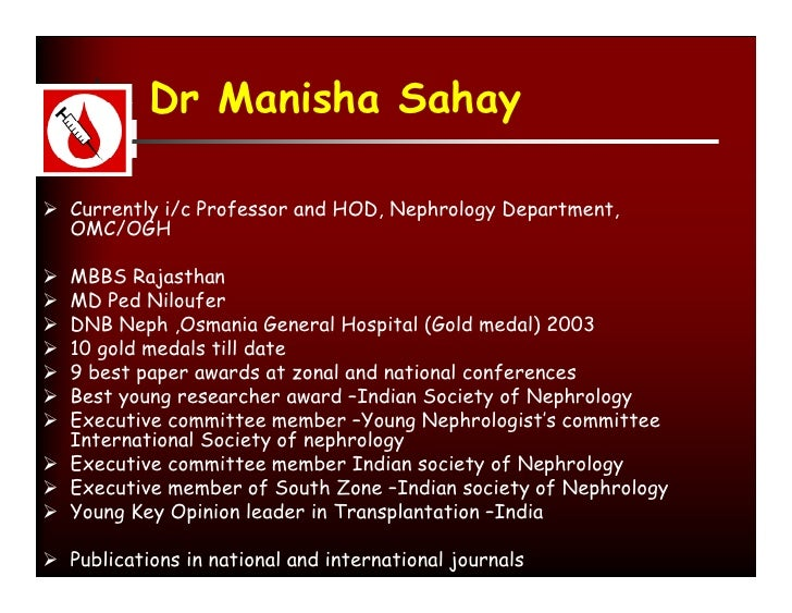 Dr Manisha Sahay   Currently i/c Professor and HOD, Nephrology Department,   OMC/OGH   MBBS Rajasthan  MD Ped Niloufer ...