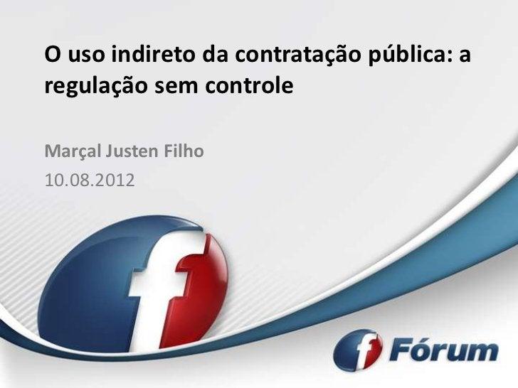 O uso indireto da contratação pública: aregulação sem controleMarçal Justen Filho10.08.2012