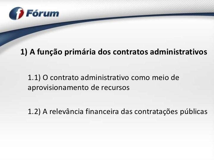 1) A função primária dos contratos administrativos 1.1) O contrato administrativo como meio de aprovisionamento de recurso...