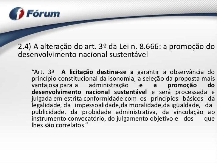 """2.4) A alteração do art. 3º da Lei n. 8.666: a promoção dodesenvolvimento nacional sustentável   """"Art. 3o A licitação dest..."""