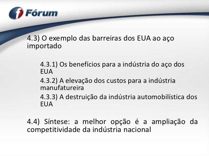 4.3) O exemplo das barreiras dos EUA ao açoimportado   4.3.1) Os benefícios para a indústria do aço dos   EUA   4.3.2) A e...