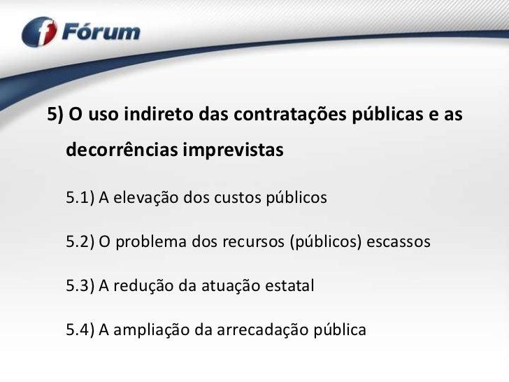 5) O uso indireto das contratações públicas e as  decorrências imprevistas  5.1) A elevação dos custos públicos  5.2) O pr...