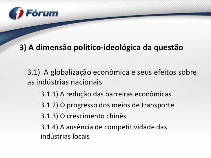 3) A dimensão politico-ideológica da questão  3.1) A globalização econômica e seus efeitos sobre  as indústrias nacionais ...