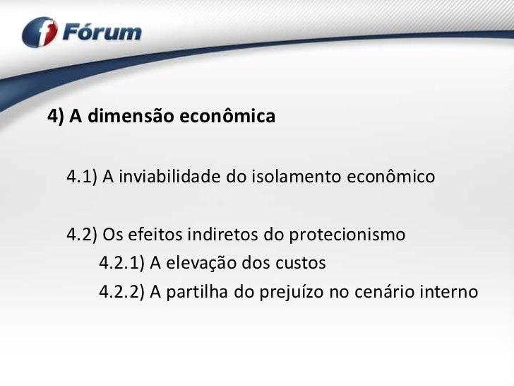 4) A dimensão econômica 4.1) A inviabilidade do isolamento econômico 4.2) Os efeitos indiretos do protecionismo     4.2.1)...