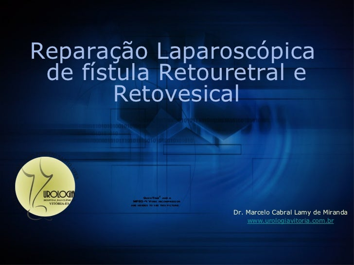 <ul><li>Dr. Marcelo Cabral Lamy de Miranda </li></ul><ul><li>www.urologiavitoria.com.br </li></ul>Reparação Laparoscópica ...