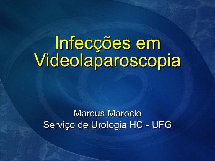Infecções em Videolaparoscopia Marcus Maroclo Serviço de Urologia HC - UFG