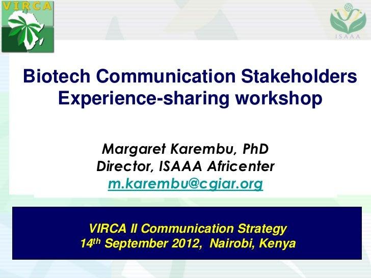 Biotech Communication Stakeholders    Experience-sharing workshop        Margaret Karembu, PhD       Director, ISAAA Afric...