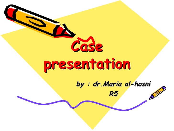Case presentation by : dr.Maria al-hosni R5