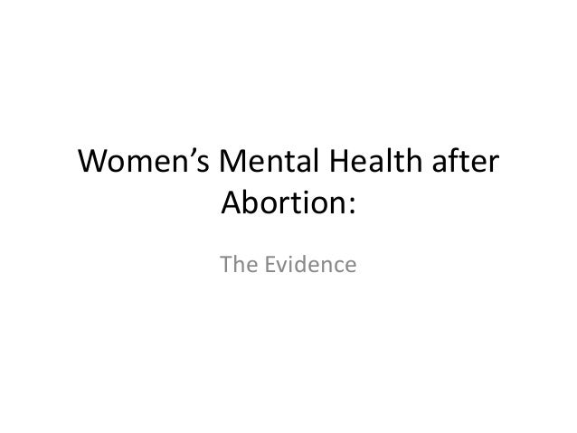 Women's Mental Health after        Abortion:         The Evidence