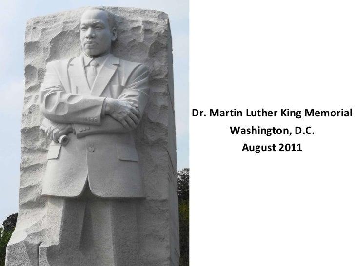 <ul><li>Dr. Martin Luther King Memorial </li></ul><ul><li>Washington, D.C. </li></ul><ul><li>August 2011 </li></ul>