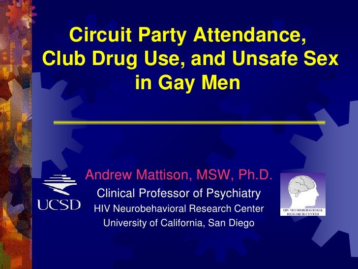 Circuit Party Attendance, Club Drug Use, and Unsafe Sex in Gay Men<br />Andrew Mattison, MSW, Ph.D.<br />Clinical Professo...