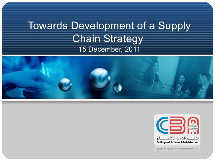 Towards Development of a Supply Chain Strategy  15 December, 2011