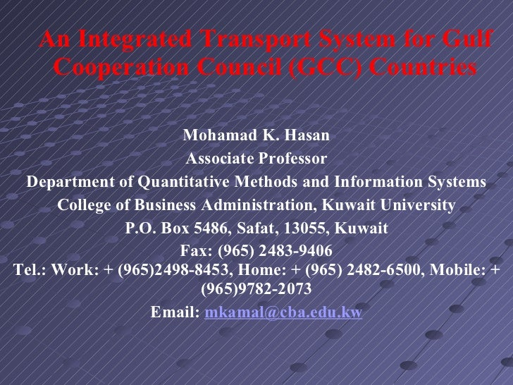 An Integrated Transport System for Gulf Cooperation Council (GCC) Countries  Mohamad K. Hasan Associate Professor Departm...