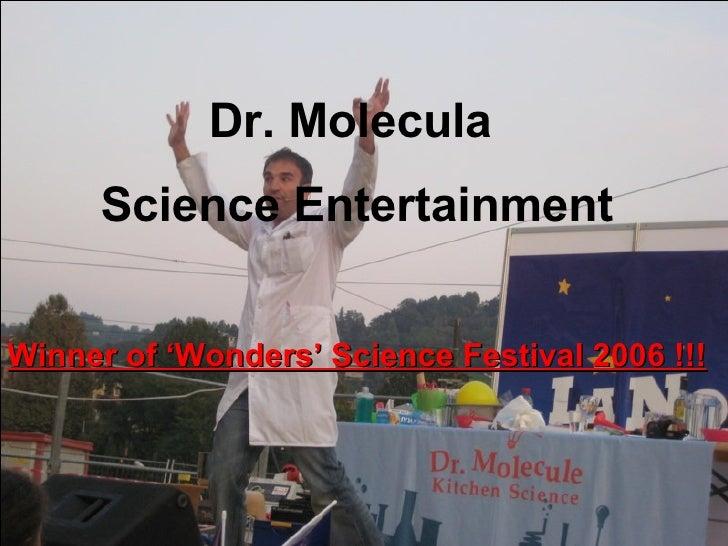Dr. Molecula  Science Entertainment Winner of 'Wonders' Science Festival 2006 !!!