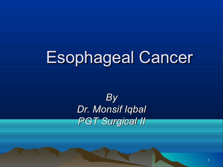 Esophageal Cancer         By   Dr. Monsif Iqbal   PGT Surgical II                      1
