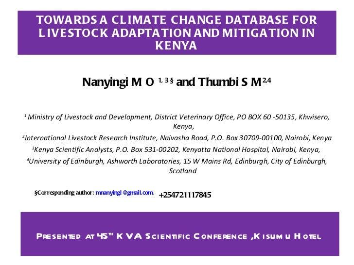 TOWARDS A CLIMATE CHANGE DATABASE FOR LIVESTOCK ADAPTATION AND MITIGATION IN KENYA <ul><li>Nanyingi M O  1, 3 §  and  Thum...
