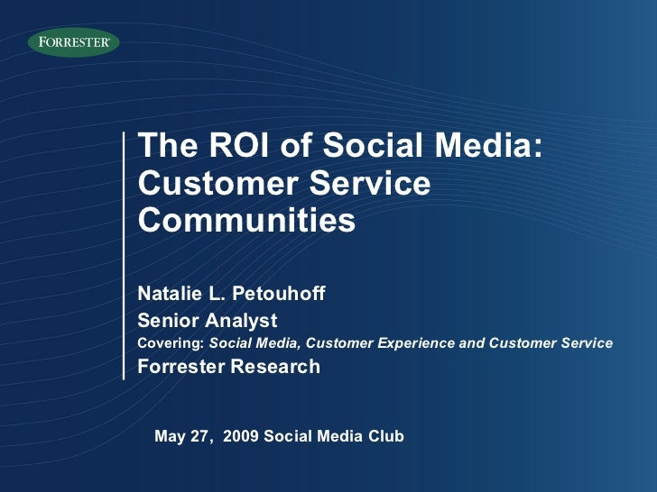 May 27,  2009 Social Media Club The ROI of Social Media: Customer Service Communities Natalie L. Petouhoff Senior Analyst ...