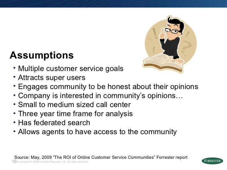 Assumptions <ul><li>Multiple customer service goals </li></ul><ul><li>Attracts super users </li></ul><ul><li>Engages commu...