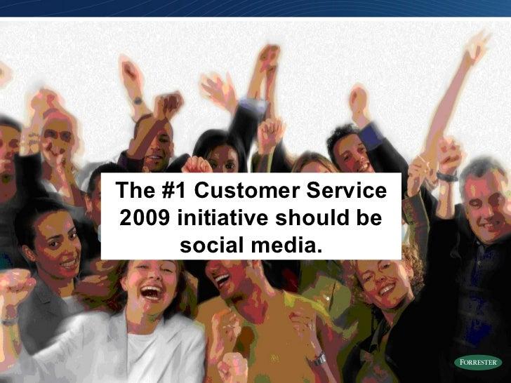 The #1 Customer Service 2009 initiative should be social media.