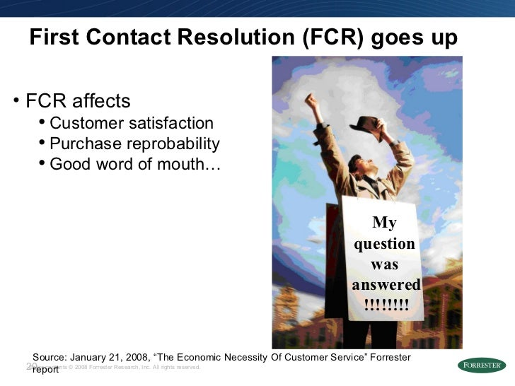 """First Contact Resolution (FCR) goes up Source: January 21, 2008, """"The Economic Necessity Of Customer Service"""" Forrester re..."""