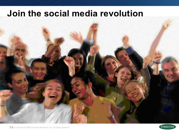 """Join the social media revolution Source: April 6, 2009, """"How to Win Funding for Your Customer Service Project """" Forrester ..."""