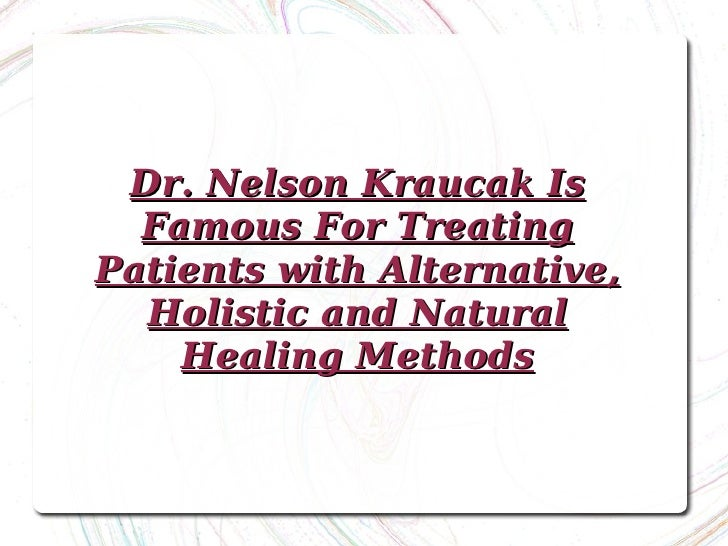 Dr. Nelson Kraucak Is Famous For Treating Patients with Alternative, Holistic and Natural Healing Methods