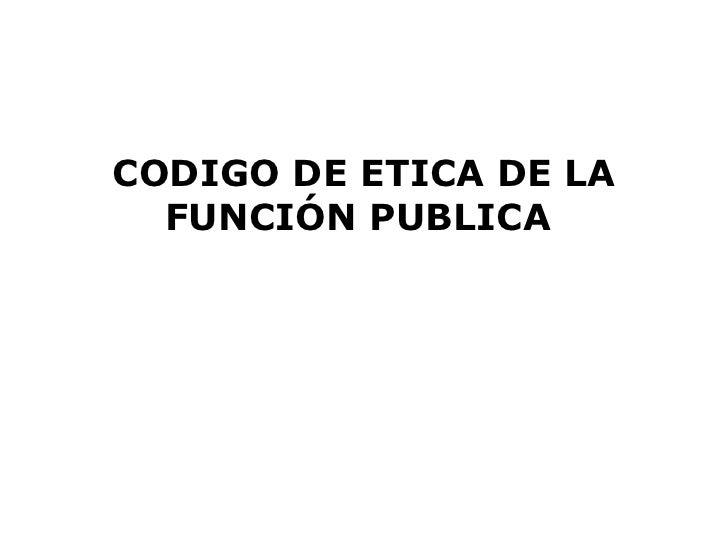 CODIGO DE ETICA DE LA FUNCIÓN PUBLICA