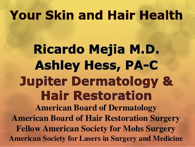 American Board of Dermatology American Board of Hair Restoration Surgery Fellow American Society for Mohs Surgery American...