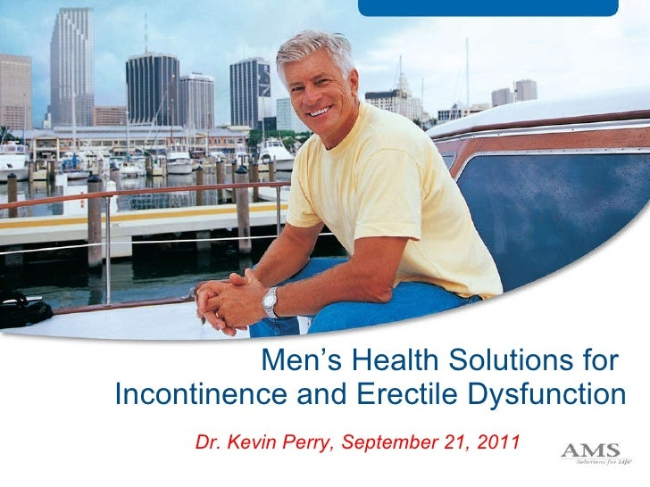 Men's Health Solutions for  Incontinence and Erectile Dysfunction Dr. Kevin Perry, September 21, 2011