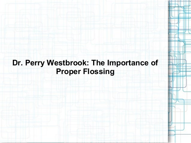 Dr. Perry Westbrook: The Importance ofProper Flossing