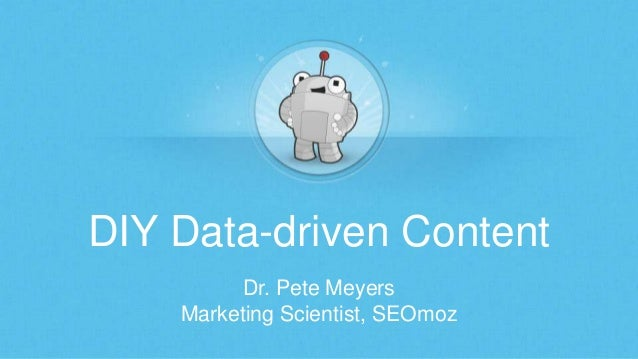 DIY Data-driven ContentDr. Pete MeyersMarketing Scientist, SEOmoz