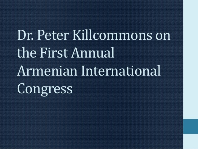 Dr. Peter Killcommons onthe First AnnualArmenian InternationalCongress