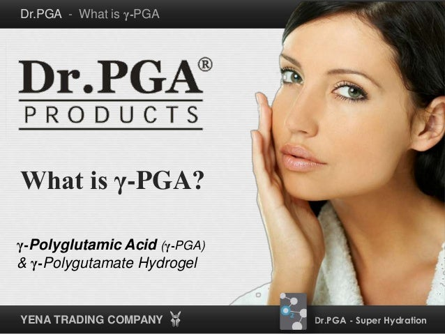 Dr.PGA - Super HydrationYENA TRADING COMPANY Dr.PGA - What is γ-PGA γ-Polyglutamic Acid (γ-PGA) & γ-Polygutamate Hydrogel ...