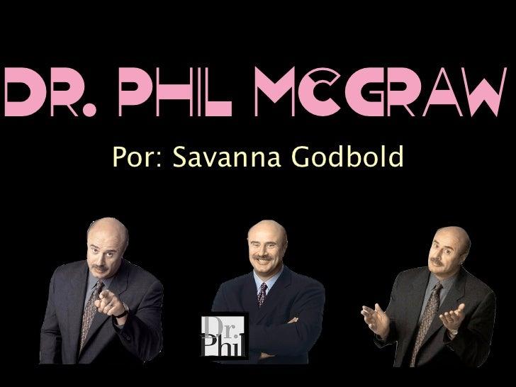 Dr. Phil McGraw   Por: Savanna Godbold