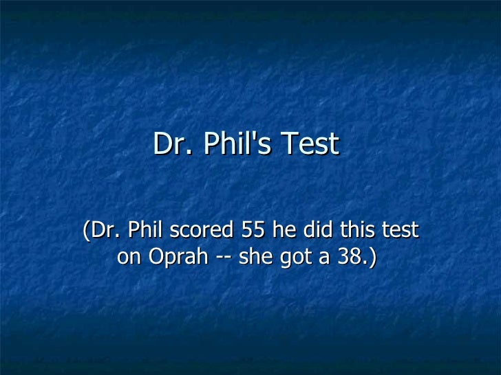 Dr. Phil's Test  (Dr. Phil scored 55 he did this test on Oprah -- she got a 38.)