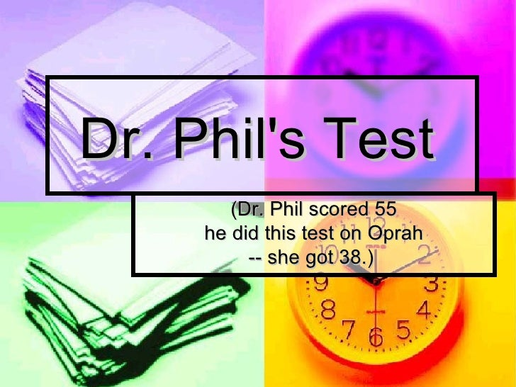 Dr. Phil's Test   (Dr. Phil scored 55 he did this test on Oprah  -- she got 38.)