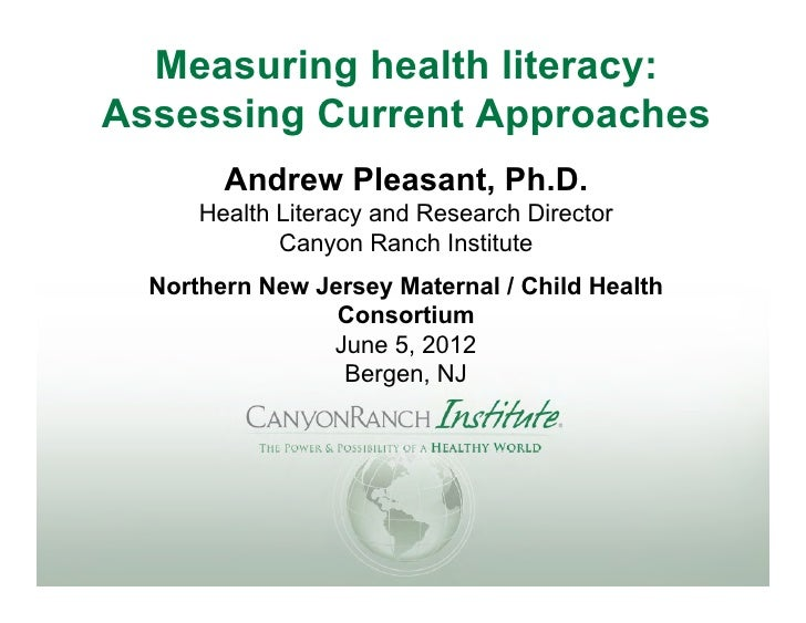 Measuring health literacy:Assessing Current Approaches        Andrew Pleasant, Ph.D.      Health Literacy and Research Dir...