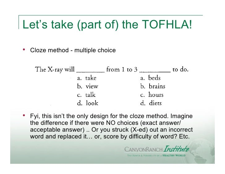 Let's take (part of) the TOFHLA!•   Cloze method - multiple choice•   Fyi, this isn't the only design for the cloze method...